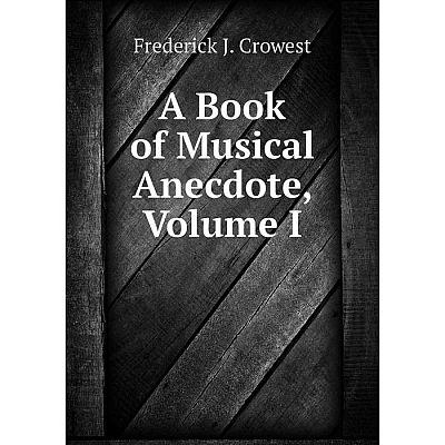 Книга A Book of Musical Anecdote, Volume I