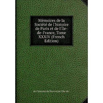 Книга Mémoires de la Société de l'histoire de Paris et de l'Île-de-France, Tome XXXIV