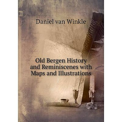 Книга Old Bergen History and Reminiscenes with Maps and Illustrations
