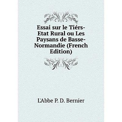 Книга Essai sur le Tiérs-Etat Rural ou Les Paysans de Basse-Normandie (French Edition)