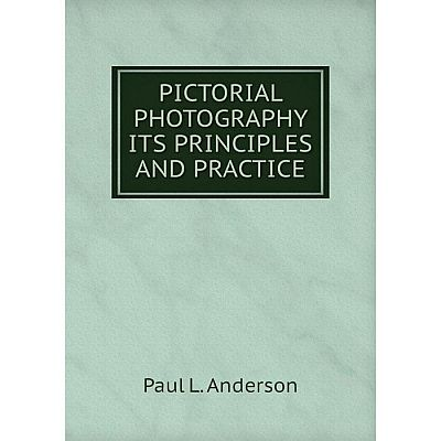 Книга PICTORIAL PHOTOGRAPHY ITS PRINCIPLES AND PRACTICE