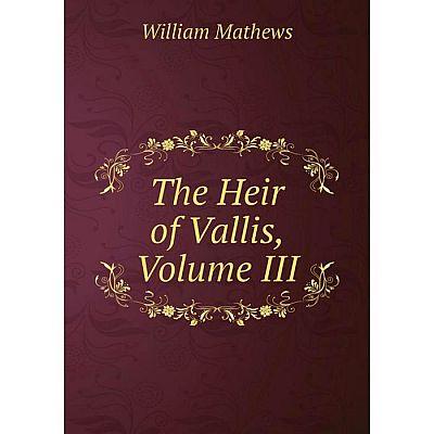 Книга The Heir of Vallis, Volume III