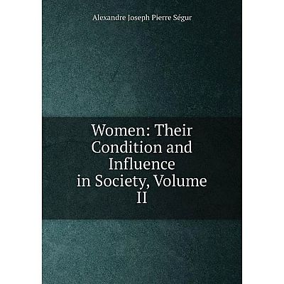 Книга Women: Their Condition and Influence in Society, Volume II