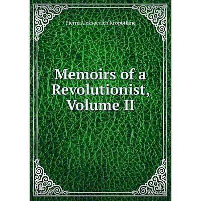 Книга Memoirs of a Revolutionist, Volume II