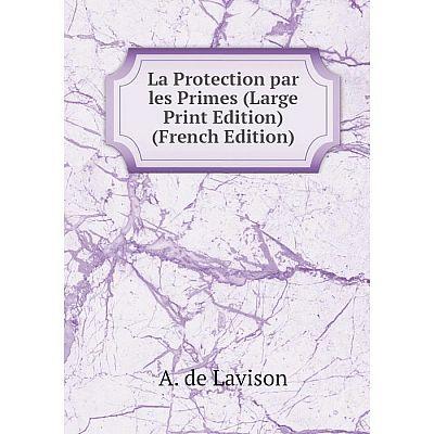 Книга La Protection par les Primes (Large Print Edition)