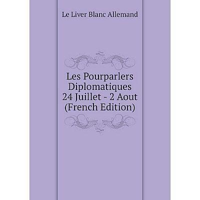 Книга Les Pourparlers Diplomatiques 24 Juillet — 2 Aout