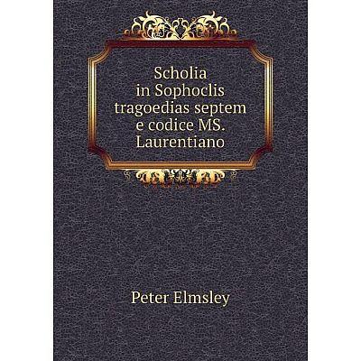 Книга Scholia in Sophoclis tragoedias septem e codice MS. Laurentiano