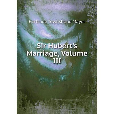 Книга Sir Hubert's Marriage, Volume III