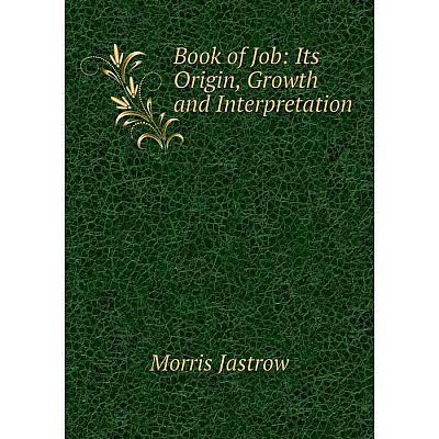 Книга Book of Job: Its Origin, Growth and Interpretation