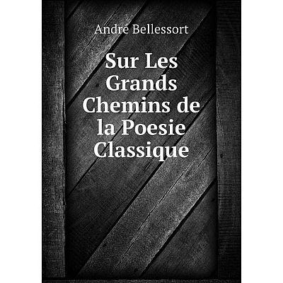 Книга Sur Les Grands Chemins de la Poesie Classique