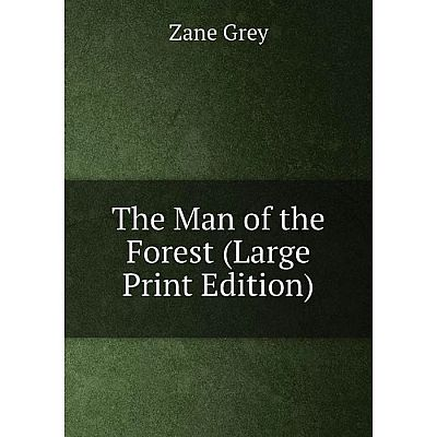 Книга The Man of the Forest (Large Print Edition)