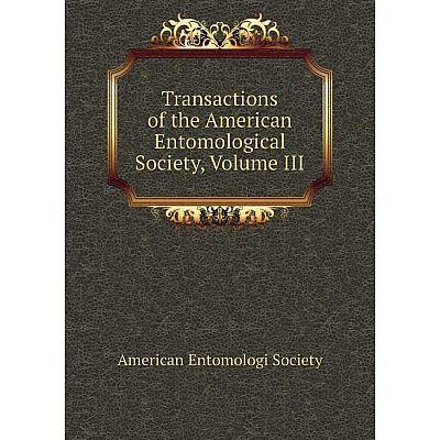 Книга Transactions of the American Entomological Society, Volume III