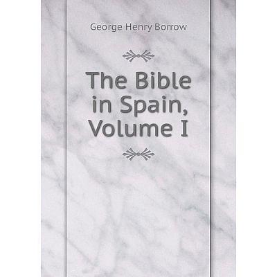 Книга The Bible in Spain, Volume I