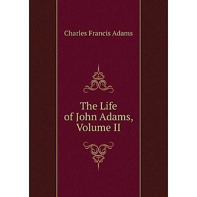 Книга The Life of John Adams, Volume II