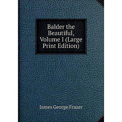 Книга Balder the Beautiful, Volume I (Large Print Edition)
