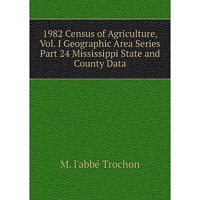 Книга 1982 Census of Agriculture, Vol. I Geographic Area Series Part 24 Mississippi State and County Data