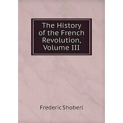 Книга The History of the French Revolution, Volume III