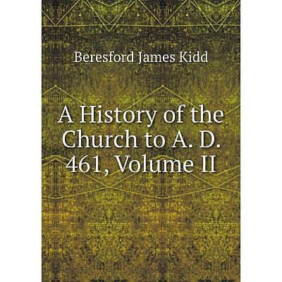 Книга A History of the Church to A. D. 461, Volume II