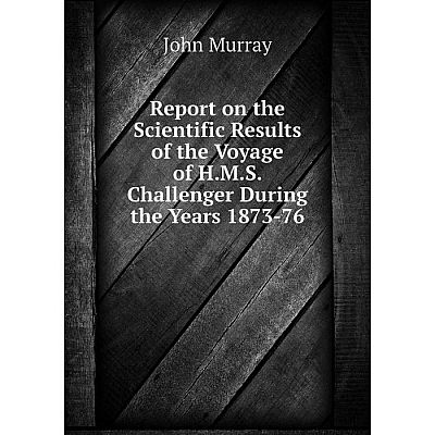 Книга Report on the Scientific Results of the Voyage of H.M.S. Challenger During the Years 1873-76