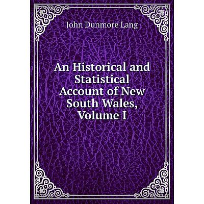 Книга An Historical and Statistical Account of New South Wales, Volume I