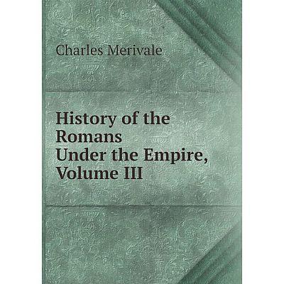 Книга History of the Romans Under the Empire, Volume III