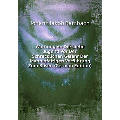 Книга Warnung An Die Liebe Jugend Vor Der Schrecklichen Gefahr Der Mannigfaltigen Verführung Zum Bösen (German Edition)