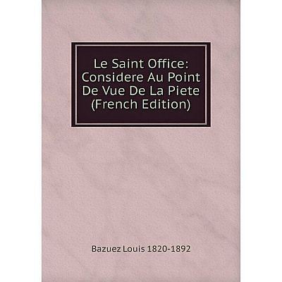 Книга Le Saint Office: Considere Au Point De Vue De La Piete
