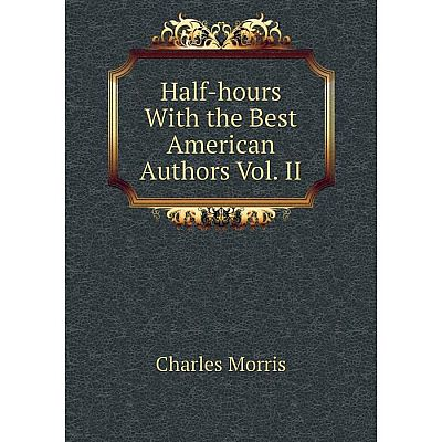 Книга Half-hours With the Best American Authors Vol. II