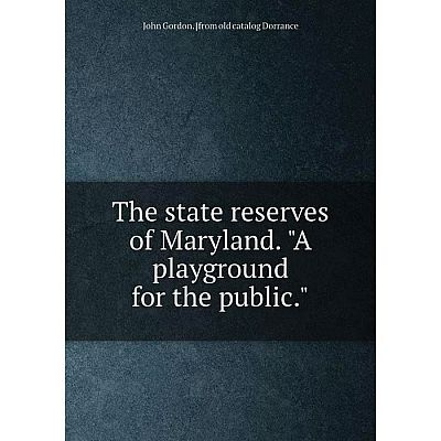 Книга The state reserves of Maryland. A playground for the public.