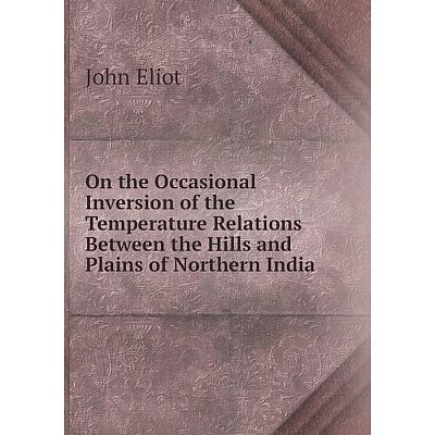 Книга On the Occasional Inversion of the Temperature Relations Between the Hills and Plains of Northern India
