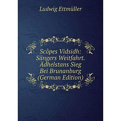 Книга Scôpes Vidsidh: Sängers Weitfahrt. Ädhelstans Sieg Bei Brunanburg (German Edition)