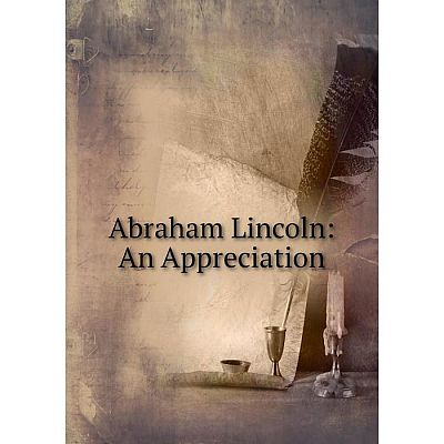 Книга Abraham Lincoln: An Appreciation