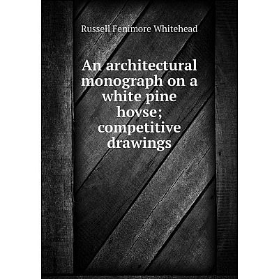 Книга An architectural monograph on a white pine hovse; competitive drawings