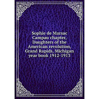 Книга Sophie de Marsac Campau chapter, Daughters of the American revolution, Grand Rapids, Michigan year book 1912-1913