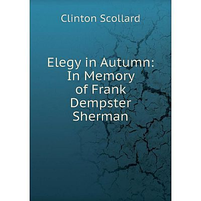 Книга Elegy in Autumn: In Memory of Frank Dempster Sherman