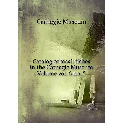 Книга Catalog of fossil fishes in the Carnegie Museum Volume vol. 6 no. 5