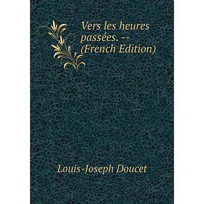 Книга Vers les heures passées. -- (French Edition)