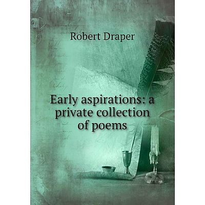 Книга Early aspirations: a private collection of poems