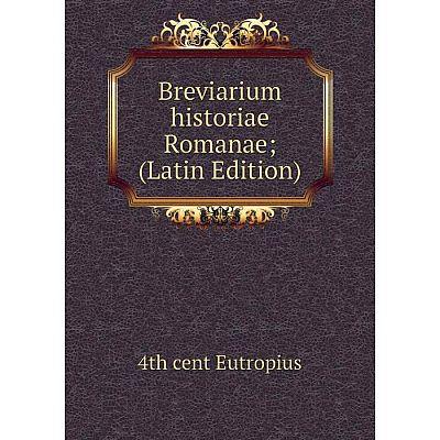 Книга Breviarium historiae Romanae; (Latin Edition)