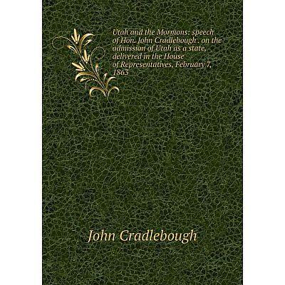 Книга Utah and the Mormons: speech of Hon. John Cradlebough