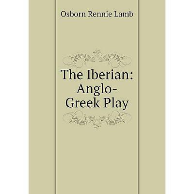 Книга The Iberian: Anglo-Greek Play
