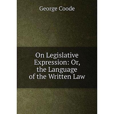 Книга On Legislative Expression: or the Language of the Written Law