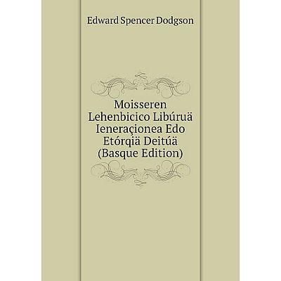 Книга Moisseren Lehenbicico Libúruä Ieneraçionea Edo Etórqiä Deitúä (Basque Edition)