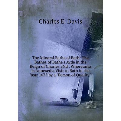 Книга The Mineral Baths of Bath: The Bathes of Bathe's Ayde in the Reign of Charles 2Nd
