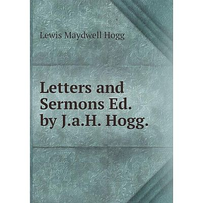 Книга Letters and Sermons Ed by JaH Hogg