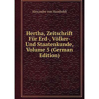 Книга Hertha, Zeitschrift Für Erd-, Völker- Und Staatenkunde, Volume 5 (German Edition). Alexander von Humboldt