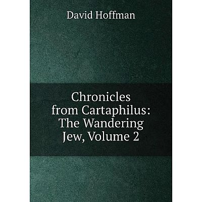Книга Chronicles from Cartaphilus: The Wandering Jew, Volume 2. David Hoffman