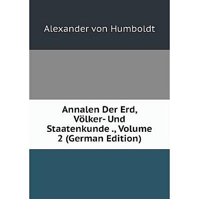 Книга Annalen Der Erd, Völker- Und Staatenkunde., Volume 2 (German Edition). Alexander von Humboldt