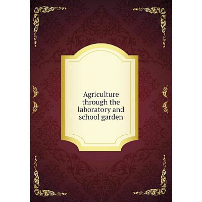 Книга Agriculture through the laboratory and school garden