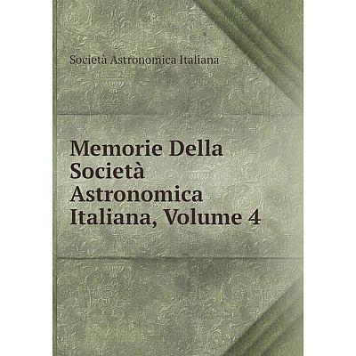 Книга Memorie Della Società Astronomica Italiana, Volume 4